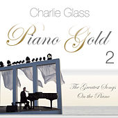 Play & Download Piano Gold 2 - The Greatest Songs On the Piano by Charlie Glass | Napster