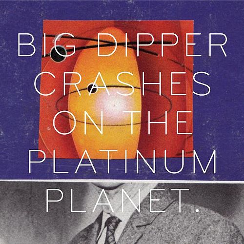 Crashes On the Platinum Planet by Big Dipper