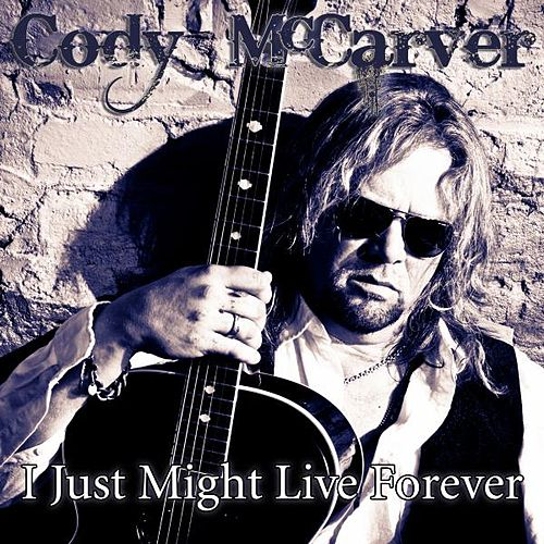 Play & Download I Just Might Live Forever by Cody McCarver | Napster