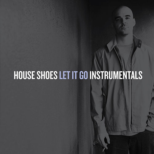Let It Go (Instrumentals) by House Shoes