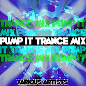 Play & Download Pump It Trance Mix by Various Artists | Napster