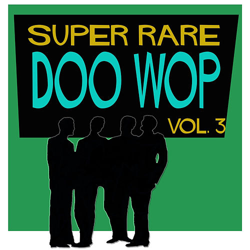 Play & Download Super Rare Doo Wop, Vol. 3 by Various Artists | Napster