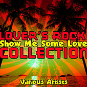 Show Me Some Love: Lover's Rock Collection by Various Artists