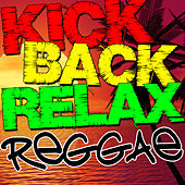 Play & Download Kick Back Relax Reggae by Various Artists | Napster