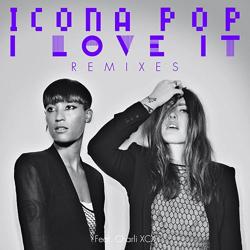 Play & Download I Love It (feat. Charli XCX) by Icona Pop | Napster