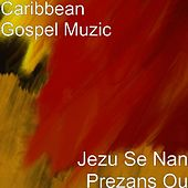 Jezu Se Nan Prezans Ou by Caribbean Gospel Muzic