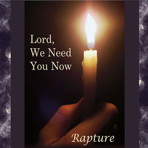 Play & Download Lord, We Need You Now by Rapture | Napster
