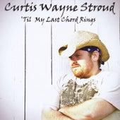 'til My Last Chord Rings by Curtis Wayne Stroud