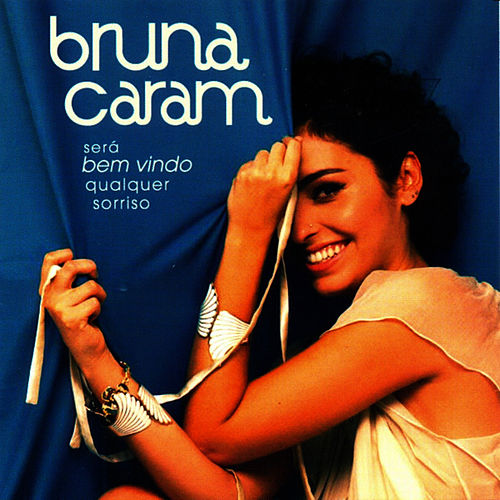 Play & Download Será Bem-vindo Qualquer Sorriso by Bruna Caram | Napster