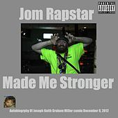 Play & Download Made Me Stronger - Single by Jom Rapstar | Napster