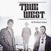 Perfect Time by True West