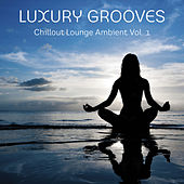 Chillout Lounge Ambient Vol. 1 by Luxury Grooves