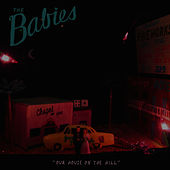Play & Download Our House on the Hill by The Babies | Napster
