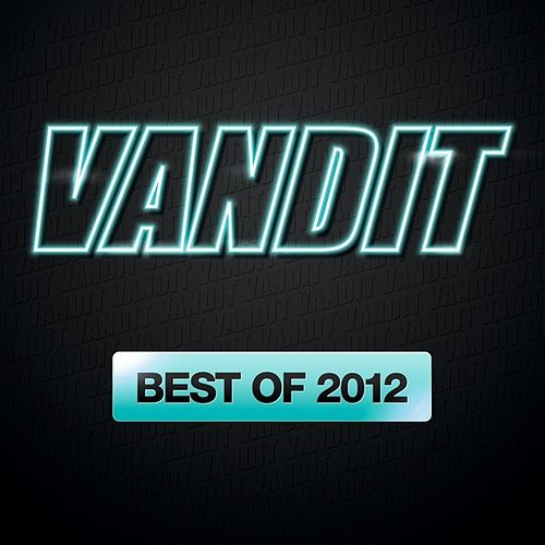 Play & Download VANDIT Records - Best Of 2012 by Various Artists | Napster