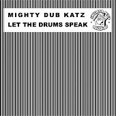 Play & Download Let the Drums Speak by Mighty Dub Katz | Napster
