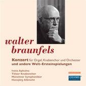Braunfels: Konzert und andere Welt-Ersteinspielungen by Various Artists