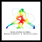 Bailando Samba, Bossanova y Batucada by Various Artists