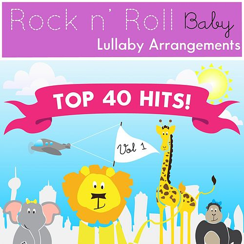 Play & Download Top 40 Hits! Vol. 1 by Rock N' Roll Baby Lullaby Ensemble | Napster
