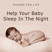 Play & Download Help Your Baby Sleep In The Night by Sounds for Life | Napster