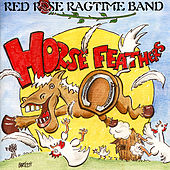 Play & Download Horse Feathers by Red Rose Ragtime Band | Napster
