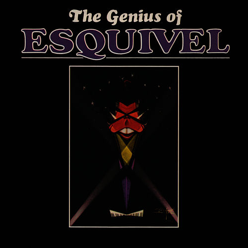 The Genius of Esquivel by Esquivel