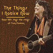 The Things I Notice Now - Anne Hills Sings the Songs of Tom Paxton by Anne Hills