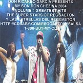 Volume Four Greatest Hits Of Don Chezina And The Super Stars Of Reggaeton 2004 Y Las Estrellas Del Reggaeton 2004 by Various Artists