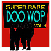 Super Rare Doo Wop, Vol. 4 by Various Artists