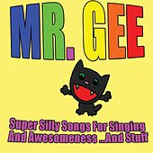 Play & Download Super Silly Songs for Singing and Awesomeness...and Stuff by Mr. Gee | Napster