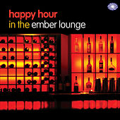 Play & Download Happy Hour In The Ember Lounge by Various Artists | Napster