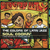 The Colors Of Latin Jazz: Soul Cookin' by Various Artists