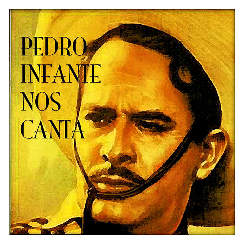 Play & Download Pedro Infante Nos Canta by Pedro Infante | Napster