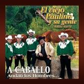 Play & Download A Caballo Andan Los Hombres... by El Viejo Paulino Y Su Gente | Napster