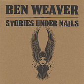 Play & Download Stories Under Nails by Ben Weaver | Napster