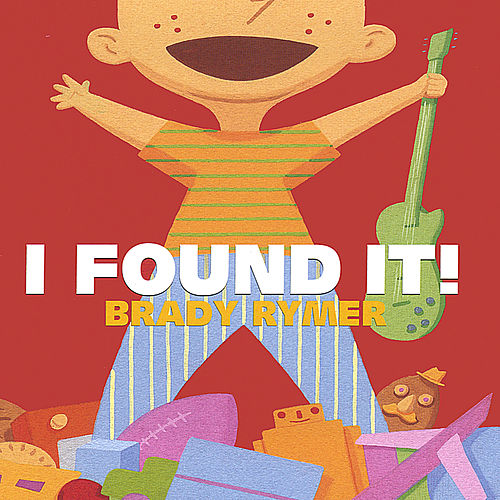 Play & Download I FOUND IT! by Brady Rymer | Napster