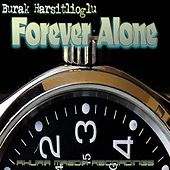 Forever Alone by Burak Harsitlioglu