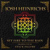 Play & Download Set Fire to the Rain (feat. Stick Figure) by Josh Heinrichs | Napster