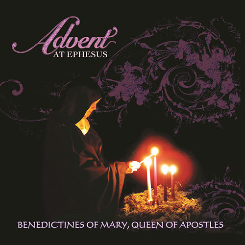 Play & Download Advent At Ephesus by Benedictines Of Mary | Napster
