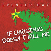 Play & Download If Christmas Doesn't Kill Me by Spencer Day | Napster