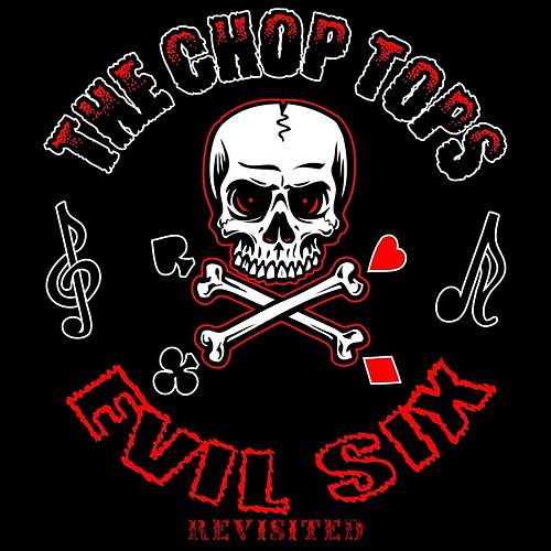 Play & Download Evil Six: Revisited by The Chop Tops | Napster