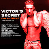 Play & Download Victor's Secret (Gay Anthems) Volume 4 by Various Artists | Napster