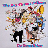 Do Something by The Dry Throat Fellows