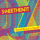 Play & Download David Bowie is Dead? -The Re-Mixes by Sweatheart | Napster