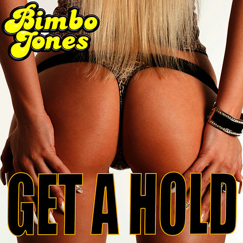 Play & Download Get a Hold by Bimbo Jones | Napster