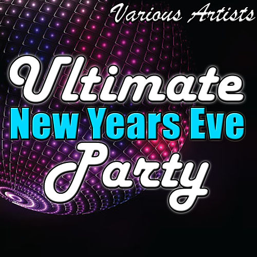 Play & Download Ultimate New Years Eve Party by Various Artists | Napster