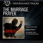 The Marriage Prayer (Performance Track) by John Waller
