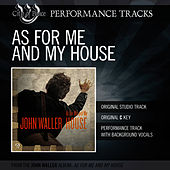 As For Me And My House (Performance Track) by John Waller
