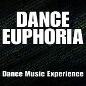 Play & Download Dance Euphoria (Dance Music Experience) by Various Artists | Napster