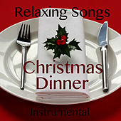 Relaxing Instrumental Songs for Christmas Dinner by Music Themes Players