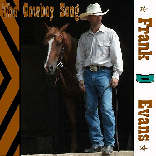 Play & Download The Cowboy Song by Frank D Evans | Napster